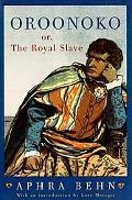 Oroonoko Or, the Royal Slave