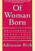 Of Woman Born Motherhood As Experience and Institution