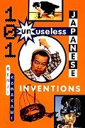 101 Unuseless Japanese Inventions The Art of Chindogu