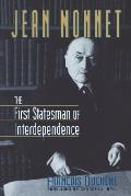 Jean Monnet: The First Statesman of Interdependence