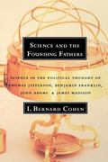 Science and the Founding Fathers Science in the Political Thought of Jefferson, Franklin, Ad...