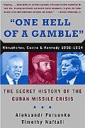 One Hell of a Gamble Khrushchev, Castro, and Kennedy, 1958-1964