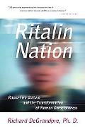 Ritalin Nation Rapid-Fire Culture and the Transformation of Human Consciousness