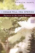 I Could Tell You Stories Sojourns in the Land of Memory