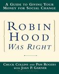 Robin Hood Was Right A Guide to Giving Your Money for Social Change