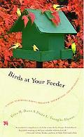 Birds at Your Feeder A Guide to Feeding Habits, Behavior, Distribution and Abundance