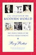 Creation of the Modern World The Untold Story of the British Enlightenment