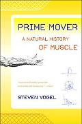 Prime Mover A Natural History of Muscle