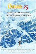 Outside 25 Classic Tales and New Voices from the Frontiers of Adventure