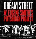 Dream Street W. Eugene Smith's Pittsburgh Project