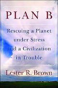 Plan B Rescuing a Planet Under Stress and Civilization in Trouble