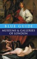 Blue Guide Museums and Galleries of London (Fourth Edition)  (Blue Guides)