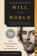 Will in the World How Shakespeare Became Shakespeare
