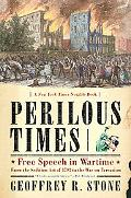 Perilous Times Free Speech in Wartime, from the Sedition Act of 1798 to the War on Terrorism