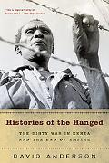 Histories of the Hanged The Dirty War in Kenya And the End of Empire