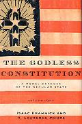 Godless Constitution A Moral Defense of the Secular State