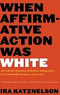 When Affirmative Action Was White An Untold History of Racial Inequality in Twentieth-Centur...