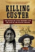 Killing Custer The Battle of Little Bighorn And the Fate of the Plains Indians