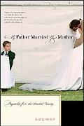 My Father Married Your Mother Dispatches from the Blended Family