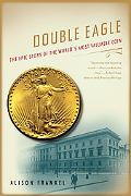 Double Eagle The Epic Story of the World's Most Valuable Coin
