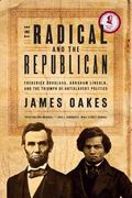 The Radical and the Republican: Frederick Douglass, Abraham Lincoln, and the Triumph of Anti...