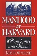 Manhood at Harvard: William James and Others