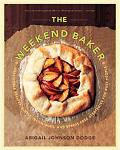 Weekend Baker: Irresistible Recipes, Simple Techniques, and Stress-Free Strategies for Busy ...