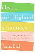 Clean, Well-Lighted Sentences: A Guide to Avoiding the Most Common Errors in Grammar and Pun...