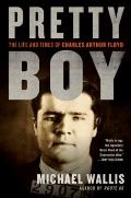 Pretty Boy : The Life and Times of Charles Arthur Floyd