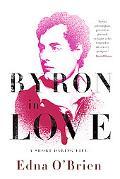 Byron in Love: A Short Daring Life