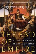 The End of Empire: Attila the Hun and the Fall of Rome