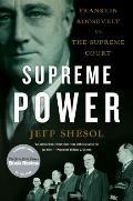 Supreme Power : Franklin Roosevelt vs. the Supreme Court