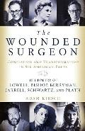Wounded Surgeon : Confession and Transformation in Six American Poets (Robert Lowell, Elizab...