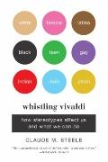 Whistling Vivaldi : How Stereotypes Affect Us and What We Can Do