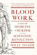 Blood Work : A Tale of Medicine and Murder in the Scientific Revolution