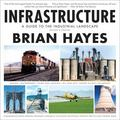 Infrastructure : A Guide to the Industrial Landscape