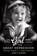 Little Girl Who Fought the Great Depression : Shirley Temple and 1930s America