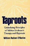 Taproots Underlying Principles of Milton Erickson's Therapy and Hypnosis