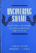 Uncovering Shame An Approach Integrating Individuals and Their Family Systems