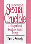 Constructing the Sexual Crucible An Integration of Sexual and Marital Therapy