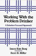 Working With the Problem Drinker A Solution-Focused Approach