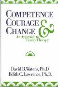 Competence, Courage, and Change An Approach to Family Therapy
