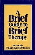 Brief Guide to Brief Therapy