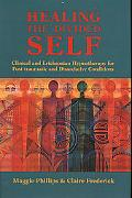 Healing the Divided Self Clinical and Ericksonian Hypnotherapy for Post-Traumatic and Dissoc...
