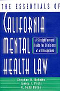 Essentials of California Mental Health Law A Straightforward Guide for Clinicians of All Dis...