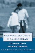 Acceptance and Change in Couple Therapy: A Therapist's Guide to Transforming Relationships (...