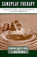 Sandplay Therapy A Step-By-Step Manual for Psychotherapists of Diverse Orientations