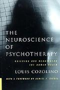 Neuroscience of Psychotherapy Building and Rebuilding the Human Brain
