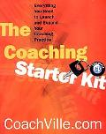 Coaching Starter Kit Everything You Need to Launch and Expand Your Coaching Practice