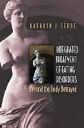 Integrated Treatment Of Eating Disorders Beyond The Body Betrayed